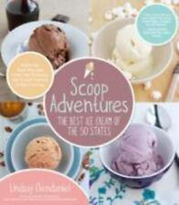 Scoop Adventures: The Best Ice Cream of the 50 States: Make the Real Recipes fro