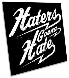 Haters Gonna Hate Quote Picture Canvas Wall Art Square Print Ebay