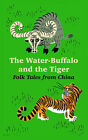 The Water-Buffalo and the Tiger: Folk Tales from China by University Press of the Pacific (Paperback / softback, 2004)