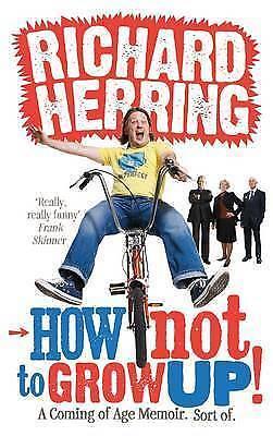 Herring, Richard, How Not to Grow Up: A Coming of Age Memoir. Sort of., Very Goo