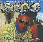 Don't Down Me Crown Me [PA] by Sir Dub (CD, 2010, Hustlaz 4 Hire)