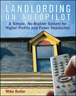 Landlording on Auto-Pilot: A Simple, No-Brainer System for Higher Profits and Fewer Headaches by Mike Butler (Paperback, 2006)