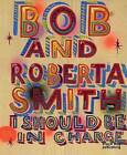 I Should be in Charge by Bob and Roberta Smith (Hardback, 2011)