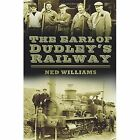 The Earl of Dudley's Railway by Ned Williams (Paperback, 2014)