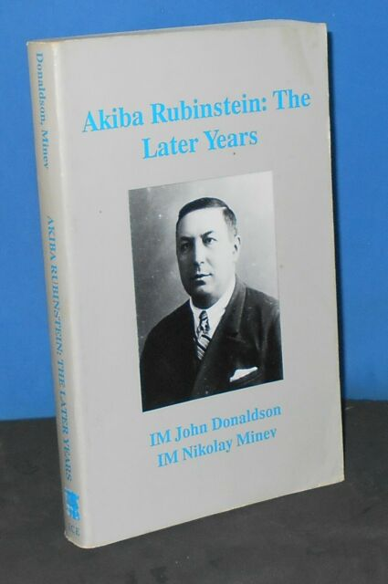 Akiba Rubinstein: The Later Years by John Donaldson & Nikolay Minev (Chess Book)