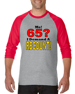 Details About Gildan Raglan Tshirt 3 4 Sleeve Me 65 I Demand A Recount 65th Birthday Shirt
