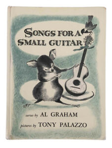 Songs for a Small Guitar Verses by Al Graham Pictures by Tony Palazzo 1962 Mouse