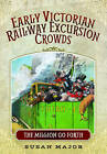 The Early Victorian Railway Excursions: The Million Go Forth by Susan Major (Hardback, 2015)