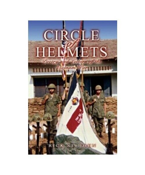 Rick St John Circle of Helmets: Poetry and Letters of the Vietnam War