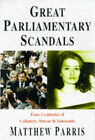 Great Parliamentary Scandals: Four Centuries of Calumny, Smear and Innuendo by Matthew Parris (Paperback, 1998)