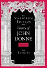 The Variorum Edition of the Poetry of John Donne: The Elegies: Volume 2: by John Donne (Hardback, 1998)