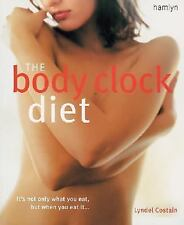 The Body Clock Diet: The Easy Weight Loss Plan That Works Your Body's Natural