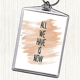 Watercolour All We Have Is Now Quote Bag Tag Keychain Keyring