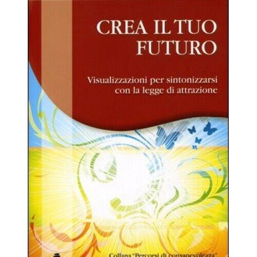 LIBRO CREA TUO FUTURO VISUALIZZAZIONI LEGGE ATTRAZIONE - FRANCESCA BORGHI