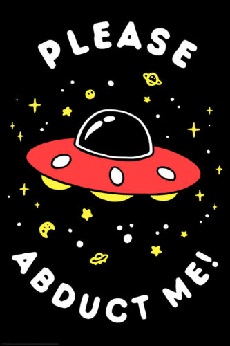 Please Abduct Me UFO Funny Poster 12x18 inch