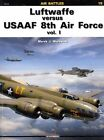 Luftwaffe versus USAAF 8th Air Force: Vol. I by Marek J. Murawski (Paperback, 2013)
