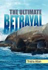The Ultimate Betrayal by Trisha Allan (Hardback, 2010)