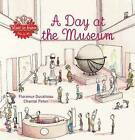 A Day at the Museum by Florence Ducatteau (Hardback, 2013)
