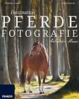 Faszination Pferdefotografie von Wiebke Haas (2015, Taschenbuch)