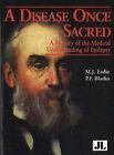 A Disease Once Sacred: A History of the Medical Understanding of Epilepsy by P.F. Bladin, Mervyn J. Eadie (Paperback, 2001)