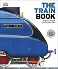 The Train Book: The Definitive Visual History by DK (Hardback, 2014)