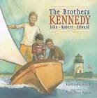 The Brothers Kennedy: John, Robert, Edward by Kathleen Krull (Hardback, 2010)
