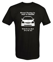 Honda Civic Street Racing Is Not A Crime - T Shirt