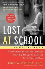Lost at School : Why Our Kids with Behavioral Challenges Are Falling Through the Cracks and How We Can Help Them by Ross W. Greene (2014, Paperback)
