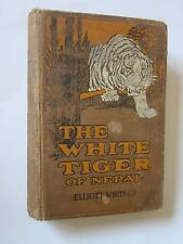 1912 THE WHITE TIGER OF NEPAL ELLIOTT WHITNEY HARDCOVER VINTAGE  BOOK