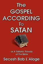 The Gospel According to Satan : Or A Satanic Parody of the Bible by Secesh...