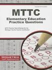 MTTC Elementary Education Practice Questions: MTTC Practice Tests & Review for the Michigan Test for Teacher Certification by Mometrix Media LLC (Paperback / softback, 2016)