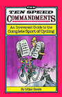 The Ten Speed Commandments: An Irreverent Guide to the Complete Sport of Cycling by Michael Keefe (Paperback / softback)