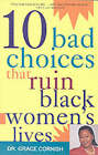 Ten Bad Choices That Ruin Black Women's Lives by Grace Cornish (Paperback, 1999)