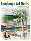 Landscape Art Quilts, Step-by-Step: Learn Fast, Fusible Fabric Collage with Ann Loveless by Ann Loveless (Paperback, 2015)