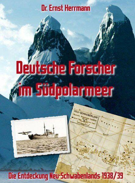 Deutsche Forscher im Südpolarmeer: Die Entdeckung Neu-Schwabenlands 1938/39. Her - Herrmann, Ernst