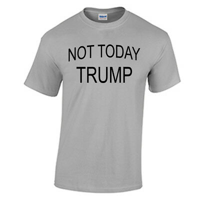 Not Today Trump T Shirt Funny Anti Donald Trump T Shirt Protest