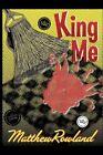 King Me 9780595516896 by Matthew Rowland Paperback