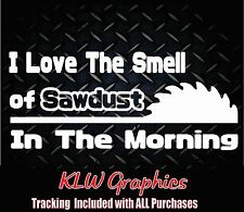 I love the smell of sawdust * Vinyl Decal Sticker Car Truck Dad Diesel Tools 4x4