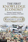The First Knowledge Economy: Human Capital and the European Economy, 1750-1850 by Margaret C. Jacob (Hardback, 2014)