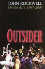 Outsider: John Rockwell on the Arts, 1967-2006 by Jon Rockwell (Hardback, 2006)