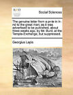 The Genuine Letter from a PR-Te in IR-ND to the Great Man; As It Was Advertised to Be Published, about Three Weeks Ago, by Mr. Burd, at the Temple-Exchange, But Suppressed. by Georgius Lapis (Paperback / softback, 2010)