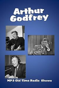 Arthur Godfrey   57  (OTR)  MP3 radio shows on a single CD