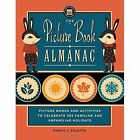 The Picture Book Almanac: Picture Books and Activities to Celebrate 365 Familiar and Unusual Holidays by Nancy J. Polette (Paperback, 2015)