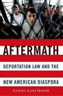 Aftermath: Deportation Law and the New American Diaspora by Daniel Kanstroom (Paperback, 2014)