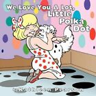 We Love You a Lot Little Polka Dot 9781456744496 by Kathleen Pearson Paperback