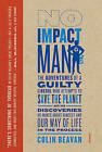 No Impact Man: The Adventures of a Guilty Liberal Who Attempts to Save the Planet, and the Discoveries He Makes about Himself and Our Way of Life in the Process by Colin Beavan (Paperback / softback)