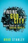 Finding God in the City: Making Sense of an Urban World by Brad Stanley (Paperback / softback, 2011)