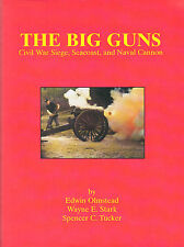 The Big Guns: Civil War Siege, Seacoast, & Naval Civil War Cannon Hardcover
