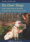 Do Over Dogs: Give Your Dog a Second Chance for a First Class Life by Pat Miller (Paperback, 2010)