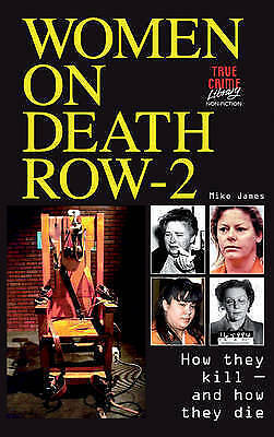 Women on Death Row - 2: How They Kill - and How They Die! by James, Mike, Accept